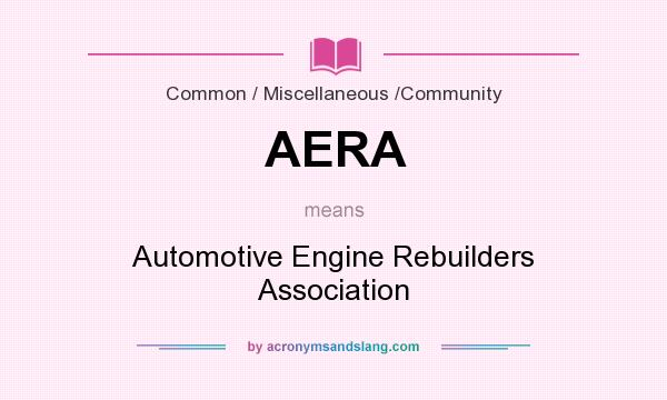 What does AERA mean? It stands for Automotive Engine Rebuilders Association