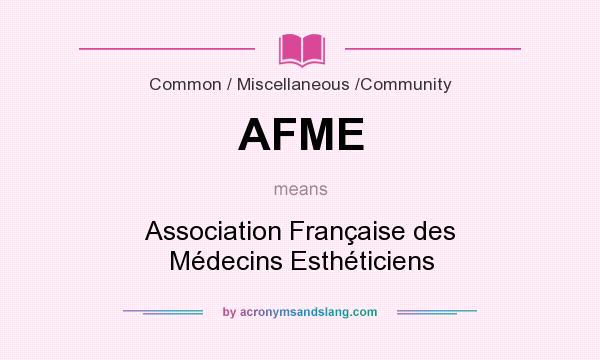 What does AFME mean? It stands for Association Française des Médecins Esthéticiens