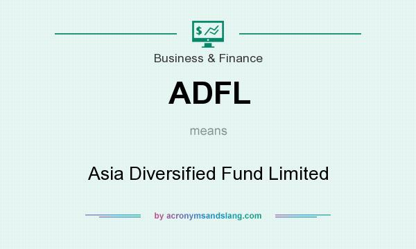 What does ADFL mean? It stands for Asia Diversified Fund Limited
