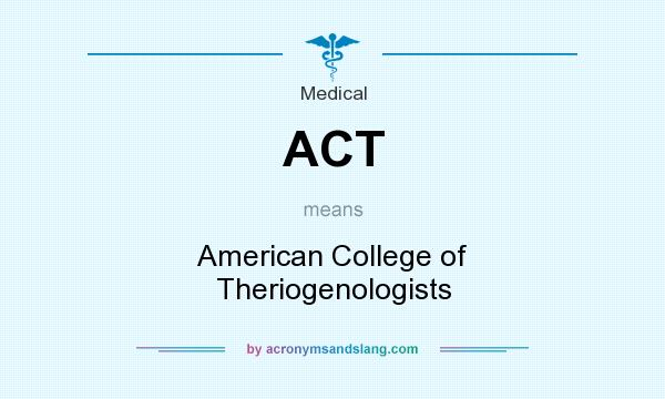 What does ACT mean? It stands for American College of Theriogenologists