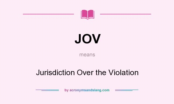 What does JOV mean? It stands for Jurisdiction Over the Violation