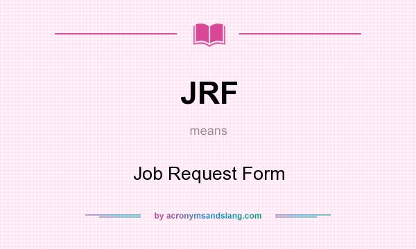 Jrf  Job Request Form In Undefined By AcronymsandslangCom