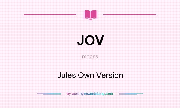 What does JOV mean? It stands for Jules Own Version