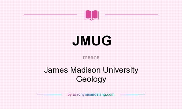 What does JMUG mean? It stands for James Madison University Geology