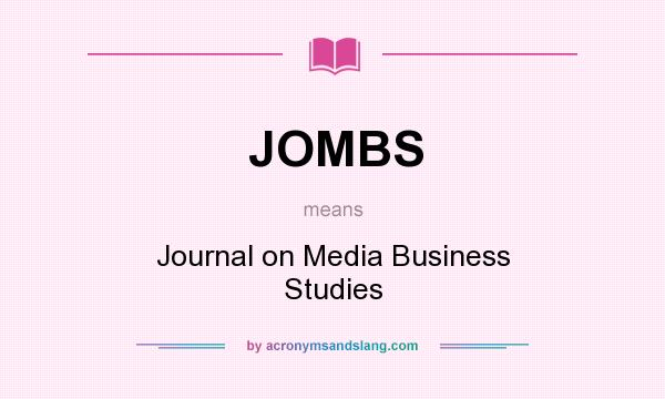 What does JOMBS mean? It stands for Journal on Media Business Studies