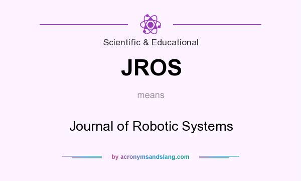 What does JROS mean? It stands for Journal of Robotic Systems