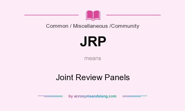 What does JRP mean? It stands for Joint Review Panels