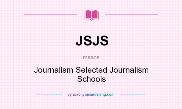 What does JSJS mean? It stands for Journalism Selected Journalism Schools