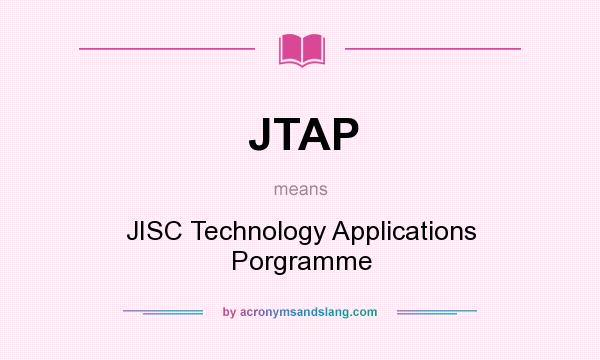 What does JTAP mean? It stands for JISC Technology Applications Porgramme