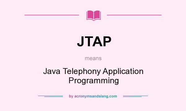 What does JTAP mean? It stands for Java Telephony Application Programming