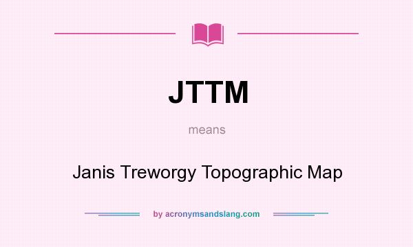 What does JTTM mean? It stands for Janis Treworgy Topographic Map