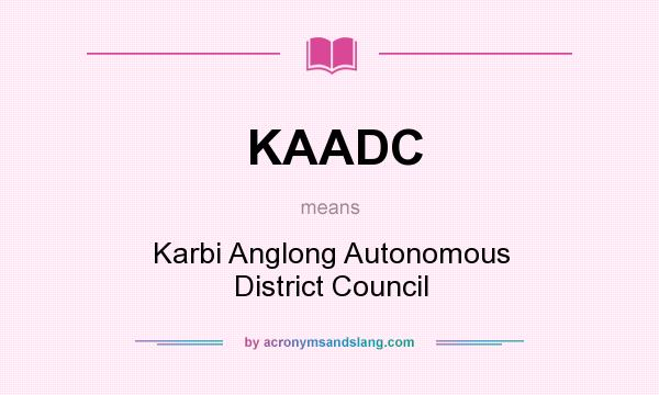 What does KAADC mean? It stands for Karbi Anglong Autonomous District Council