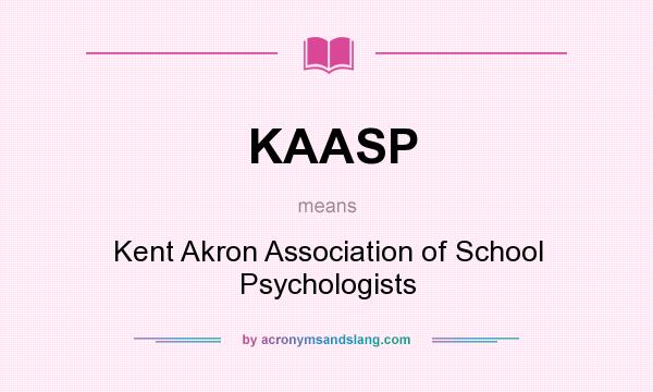 What does KAASP mean? It stands for Kent Akron Association of School Psychologists