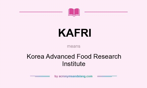 What does KAFRI mean? It stands for Korea Advanced Food Research Institute