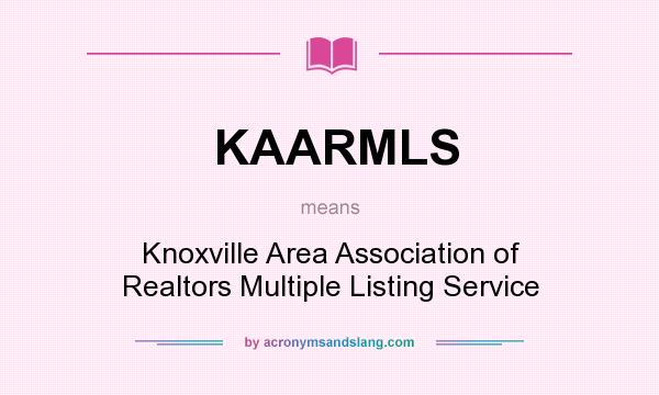 What does KAARMLS mean? It stands for Knoxville Area Association of Realtors Multiple Listing Service