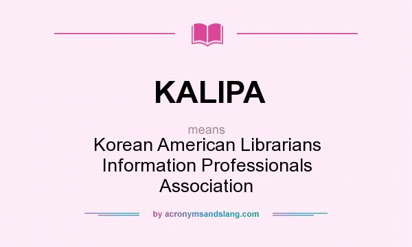 What does KALIPA mean? It stands for Korean American Librarians Information Professionals Association