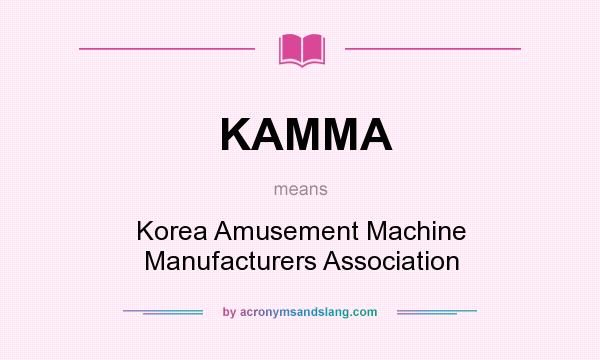 What does KAMMA mean? It stands for Korea Amusement Machine Manufacturers Association