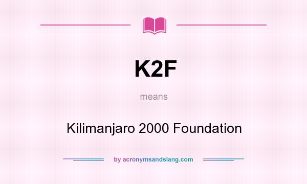 What does K2F mean? It stands for Kilimanjaro 2000 Foundation
