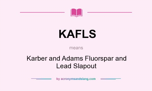 What does KAFLS mean? It stands for Karber and Adams Fluorspar and Lead Slapout