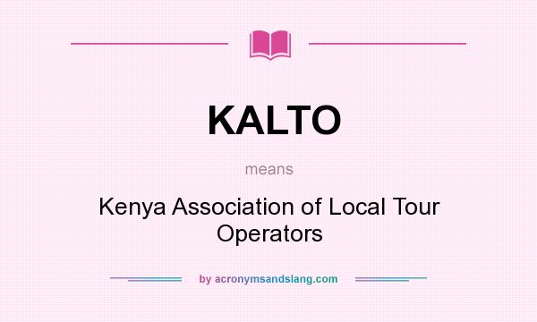 What does KALTO mean? It stands for Kenya Association of Local Tour Operators