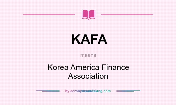 What does KAFA mean? It stands for Korea America Finance Association