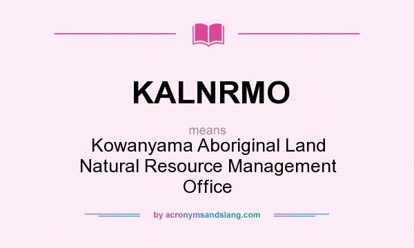 What does KALNRMO mean? It stands for Kowanyama Aboriginal Land Natural Resource Management Office