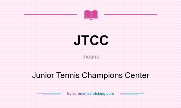 What does JTCC mean? It stands for Junior Tennis Champions Center