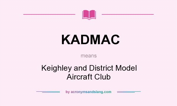 What does KADMAC mean? It stands for Keighley and District Model Aircraft Club