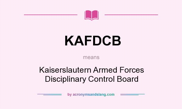 What does KAFDCB mean? It stands for Kaiserslautern Armed Forces Disciplinary Control Board