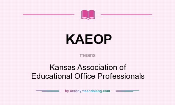 What does KAEOP mean? It stands for Kansas Association of Educational Office Professionals