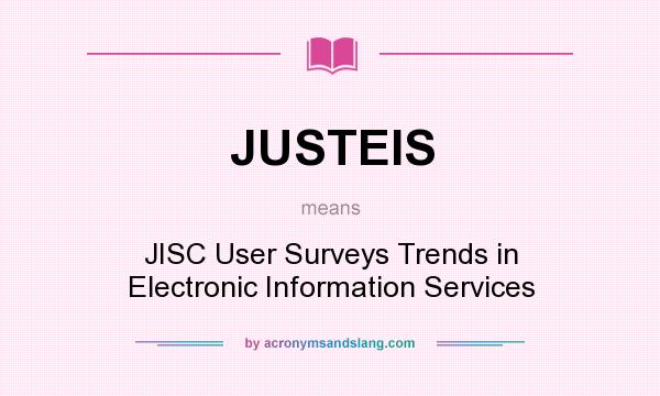 What does JUSTEIS mean? It stands for JISC User Surveys Trends in Electronic Information Services