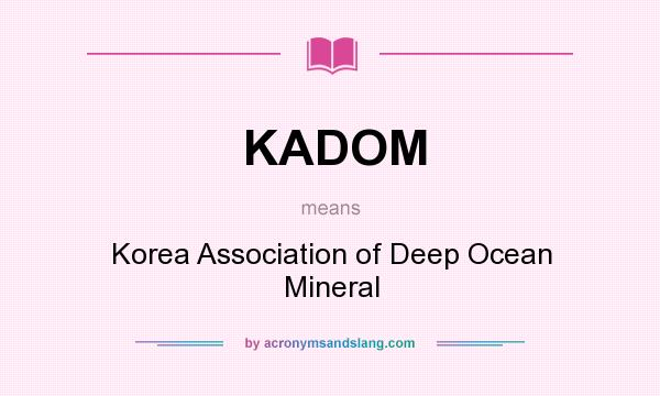What does KADOM mean? It stands for Korea Association of Deep Ocean Mineral