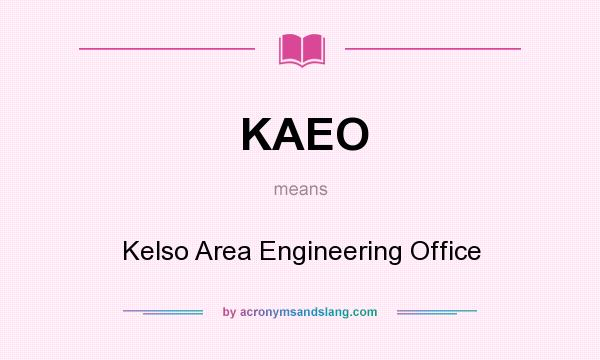 What does KAEO mean? It stands for Kelso Area Engineering Office