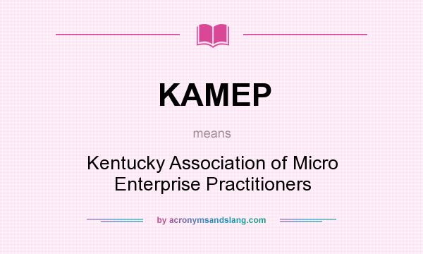 What does KAMEP mean? It stands for Kentucky Association of Micro Enterprise Practitioners