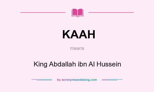 What does KAAH mean? It stands for King Abdallah ibn Al Hussein