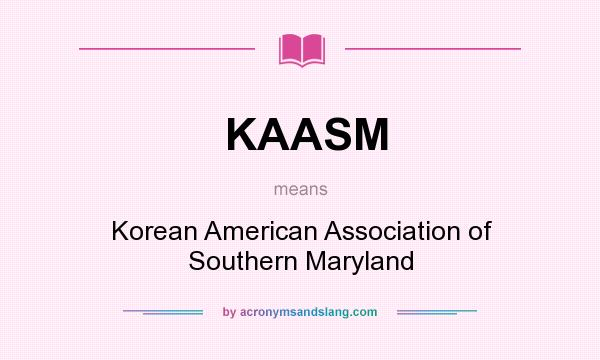 What does KAASM mean? It stands for Korean American Association of Southern Maryland