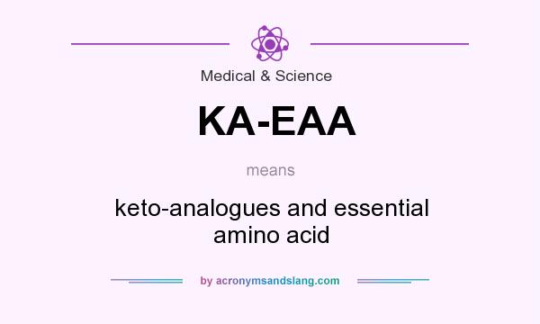 What does KA-EAA mean? It stands for keto-analogues and essential amino acid