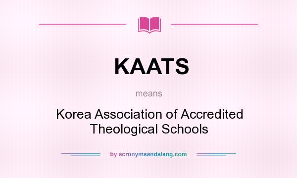 What does KAATS mean? It stands for Korea Association of Accredited Theological Schools