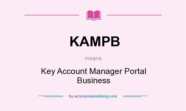 What does KAMPB mean? It stands for Key Account Manager Portal Business