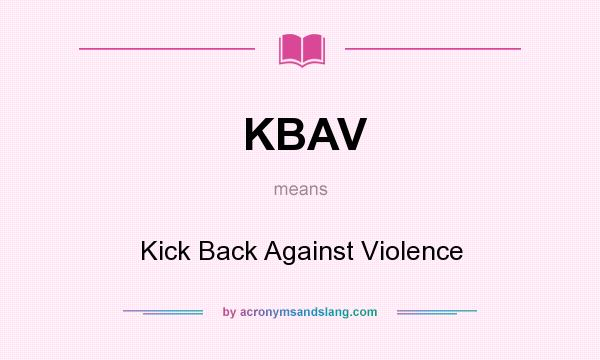 What does KBAV mean? It stands for Kick Back Against Violence