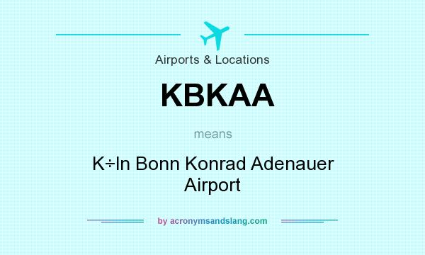 What does KBKAA mean? It stands for K÷ln Bonn Konrad Adenauer Airport