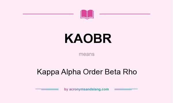What does KAOBR mean? It stands for Kappa Alpha Order Beta Rho