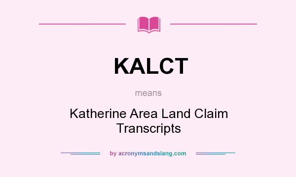 What does KALCT mean? It stands for Katherine Area Land Claim Transcripts