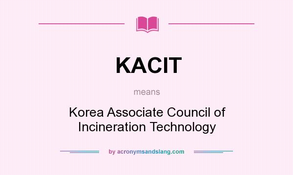 What does KACIT mean? It stands for Korea Associate Council of Incineration Technology