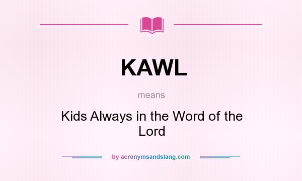 What does KAWL mean? It stands for Kids Always in the Word of the Lord