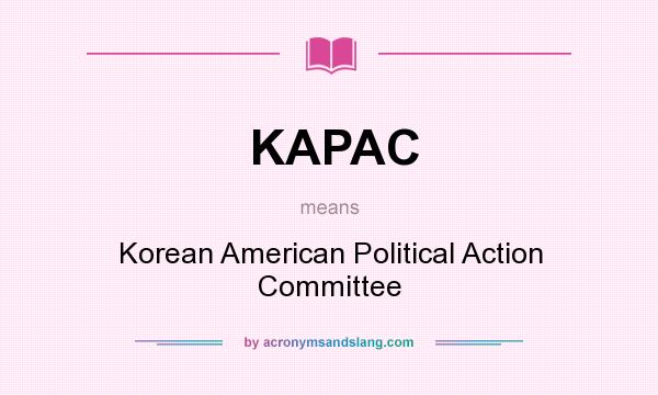 What does KAPAC mean? It stands for Korean American Political Action Committee