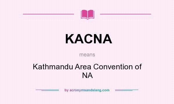 What does KACNA mean? It stands for Kathmandu Area Convention of NA