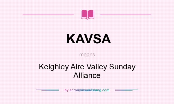 What does KAVSA mean? It stands for Keighley Aire Valley Sunday Alliance