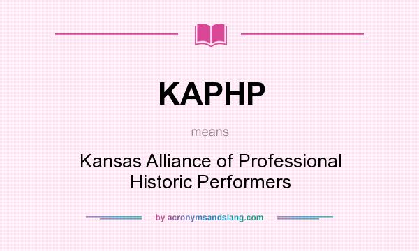 What does KAPHP mean? It stands for Kansas Alliance of Professional Historic Performers