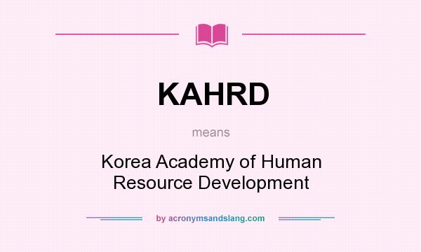 What does KAHRD mean? It stands for Korea Academy of Human Resource Development